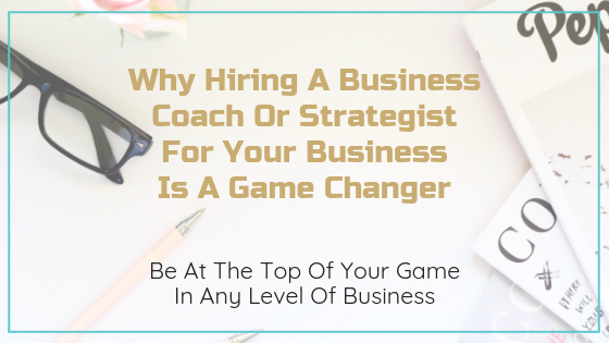 Hiring A Business Coach Or Strategist Changes The Game
