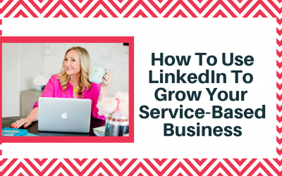 How To Use LinkedIn To Grow Your Service-Based Business