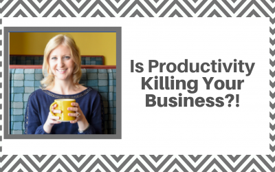 Productivity May Be Killing Your Business